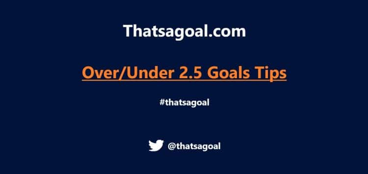 Over 2.5 Goals Tips and Under 2.5 Goals Tips