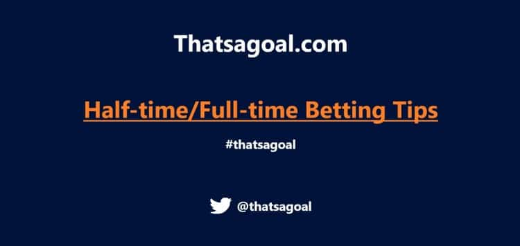 Half-Time/Full-Time Betting Tips and Predictions