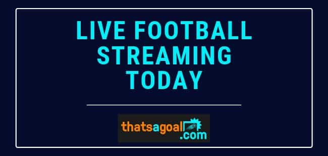 live streaming today football