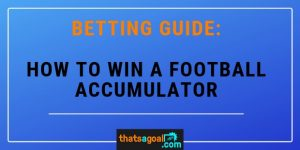 How do you win a Football Accumulator Bet? The Best way to Bet on Accumulators
